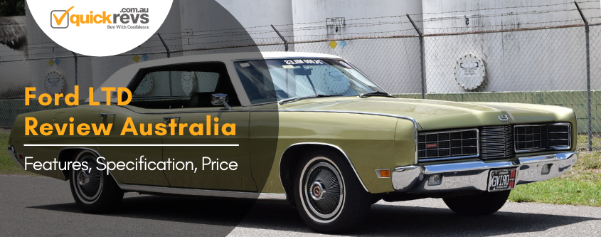 Ford LTD Review Australia | Features, Specification, Price