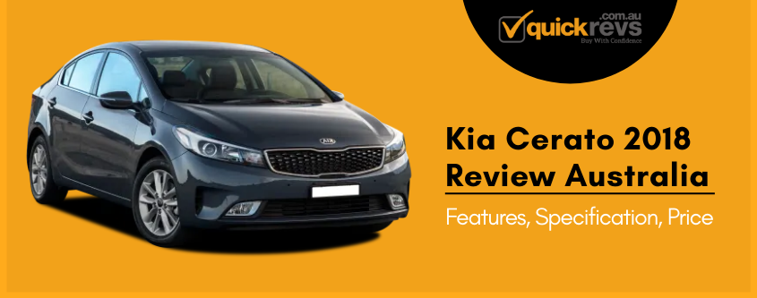 Kia Cerato 2018 Review Australia | Features, Specification, Price