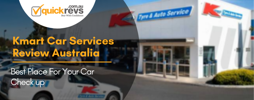 Kmart Car Services Review Australia | Best Place For Your Car Check up