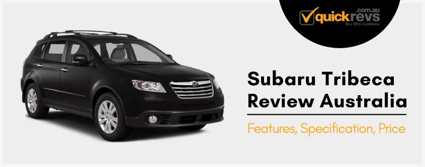 Subaru Tribeca Review Australia | Features, Specification, Price