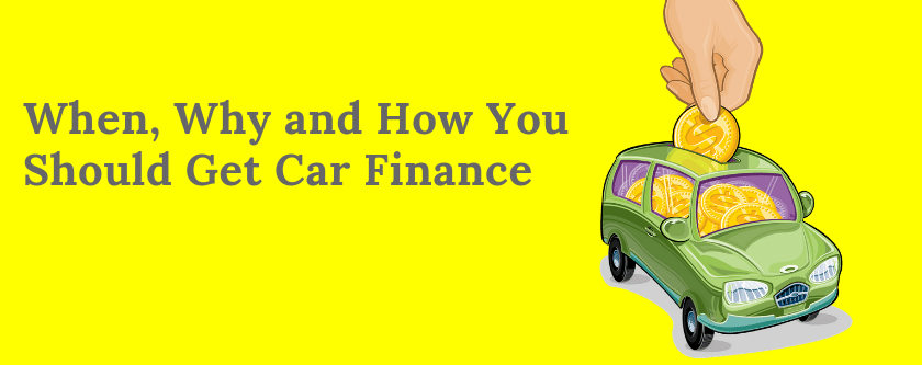 When, Why and How You Should Get Car Finance