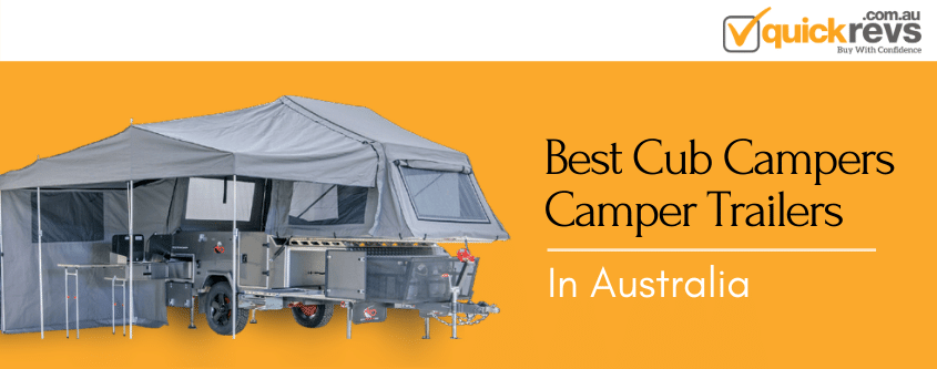 Best Cub Campers Camper Trailers Australia | Quick Revs