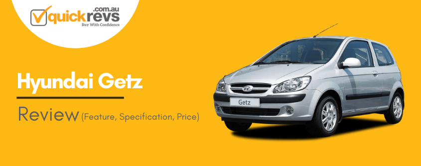 Hyundai Getz Review Australia | Fuel, Price, Specs, Features