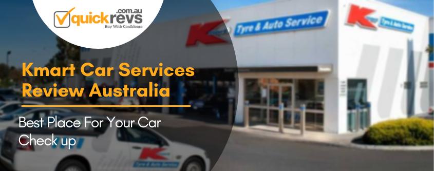 Kmart Car Services Review Australia